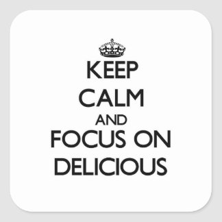 Keep Calm and focus on Delicious Square Sticker