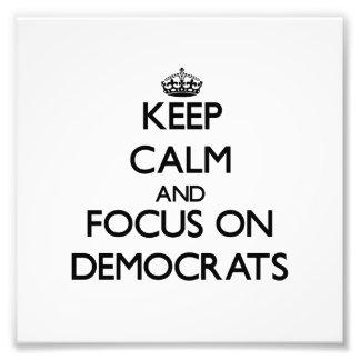 Keep Calm and focus on Democrats Photo Art