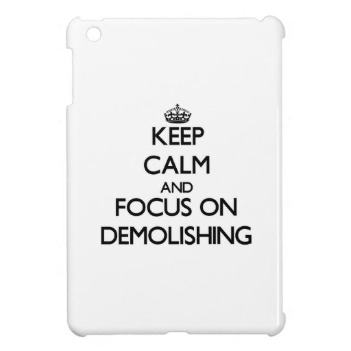 Keep Calm and focus on Demolishing iPad Mini Cover