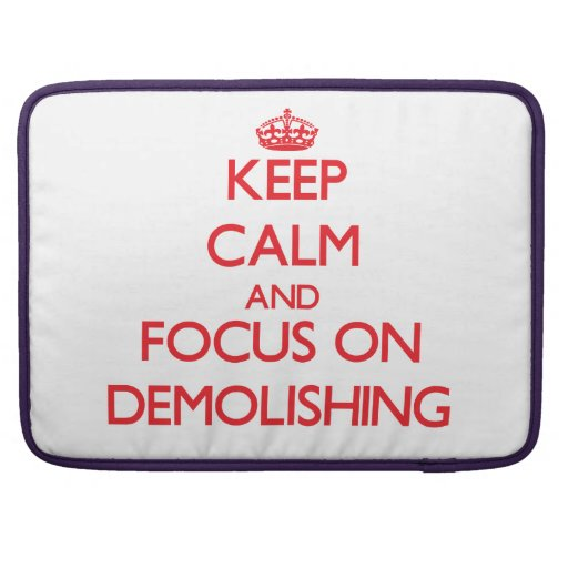 Keep Calm and focus on Demolishing Sleeves For MacBook Pro