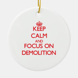 Keep Calm and focus on Demolition Christmas Ornament