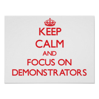 Keep Calm and focus on Demonstrators Poster
