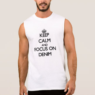 Keep Calm and focus on Denim Sleeveless T-shirt