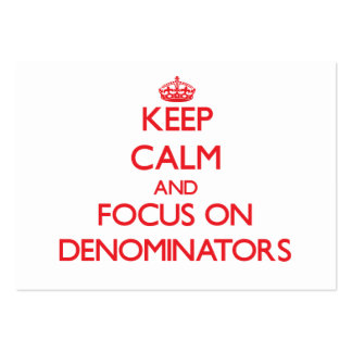 Keep Calm and focus on Denominators Business Cards