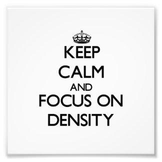 Keep Calm and focus on Density Photograph