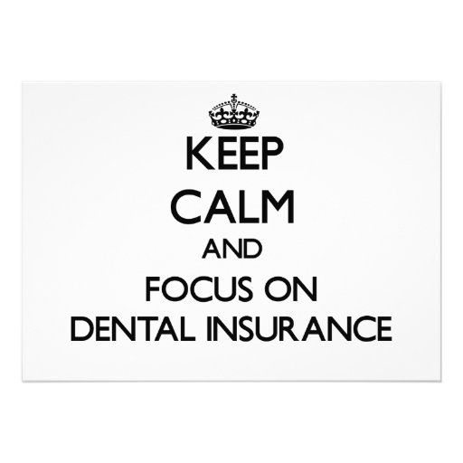 Keep Calm and focus on Dental Insurance Personalized Invites