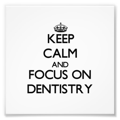 Keep Calm and focus on Dentistry Photographic Print
