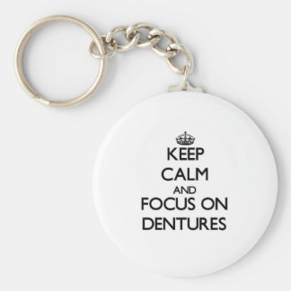 Keep Calm and focus on Dentures Key Ring