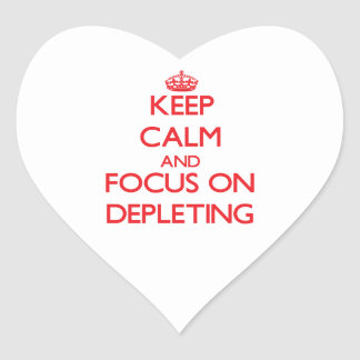 Keep Calm and focus on Depleting Heart Sticker