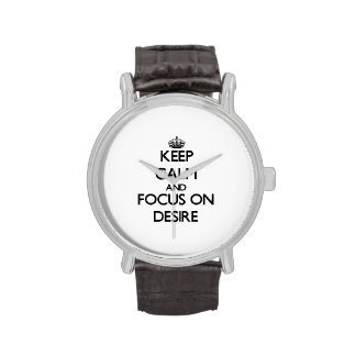 Keep Calm and focus on Desire Wristwatches