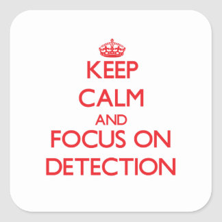 Keep Calm and focus on Detection Sticker