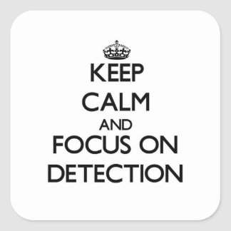 Keep Calm and focus on Detection Square Sticker