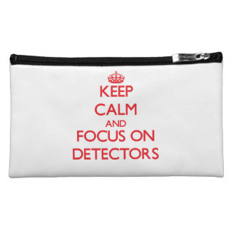 Keep Calm and focus on Detectors Cosmetics Bags