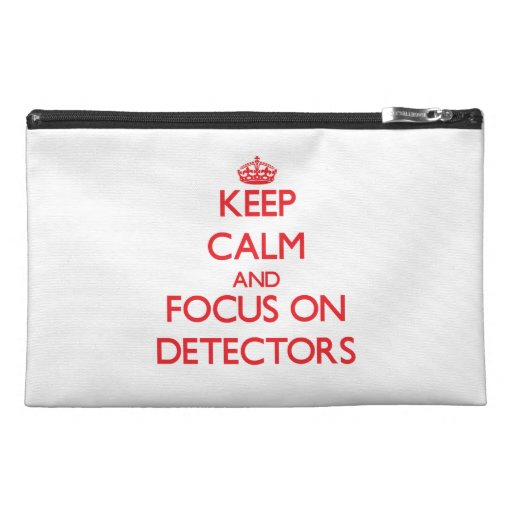 Keep Calm and focus on Detectors Travel Accessory Bags