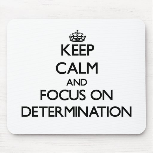 Keep Calm and focus on Determination Mouse Pad