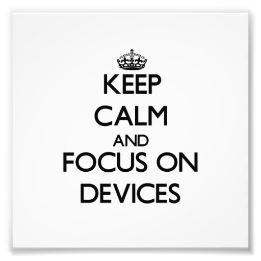 Keep Calm and focus on Devices Photographic Print