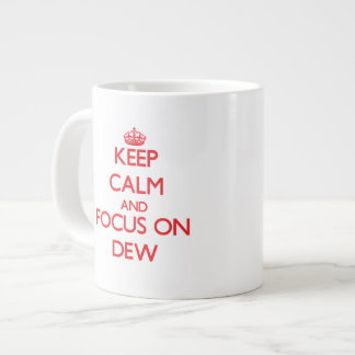 Keep Calm and focus on Dew Jumbo Mug