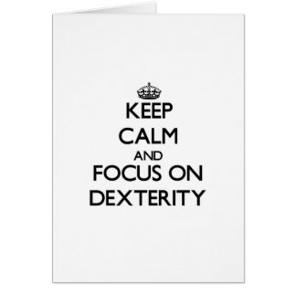 Keep Calm and focus on Dexterity Greeting Card