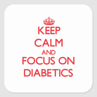 Keep Calm and focus on Diabetics Square Sticker
