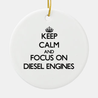 Keep Calm and focus on Diesel Engines Christmas Ornament