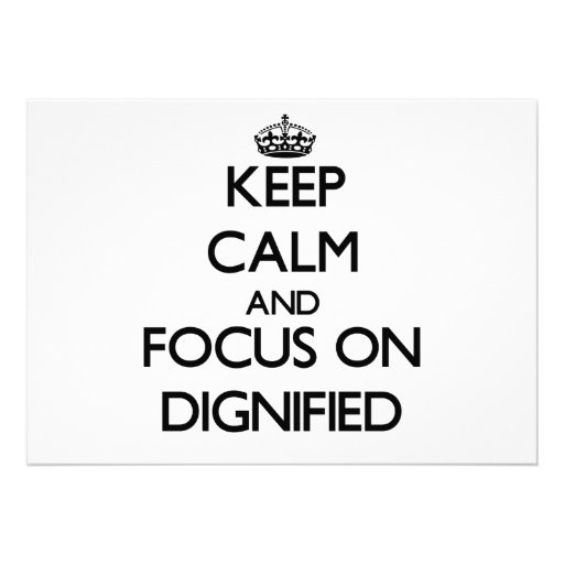Keep Calm and focus on Dignified Personalized Invite