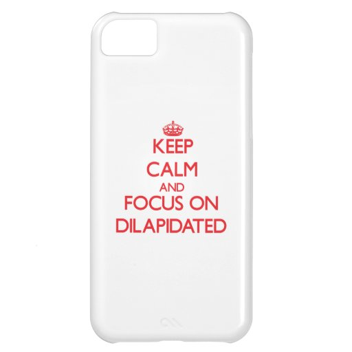 Keep Calm and focus on Dilapidated Case For iPhone 5C