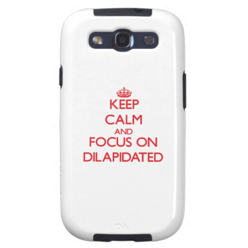 Keep Calm and focus on Dilapidated Galaxy S3 Covers