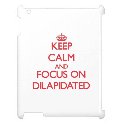 Keep Calm and focus on Dilapidated Case For The iPad