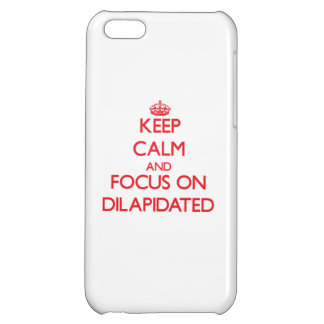 Keep Calm and focus on Dilapidated iPhone 5C Cases