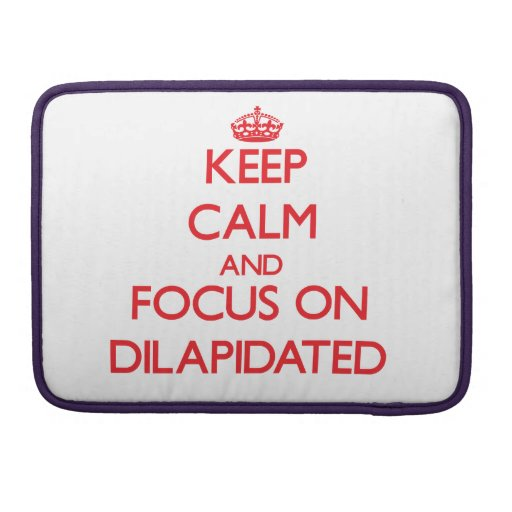 Keep Calm and focus on Dilapidated Sleeve For MacBooks
