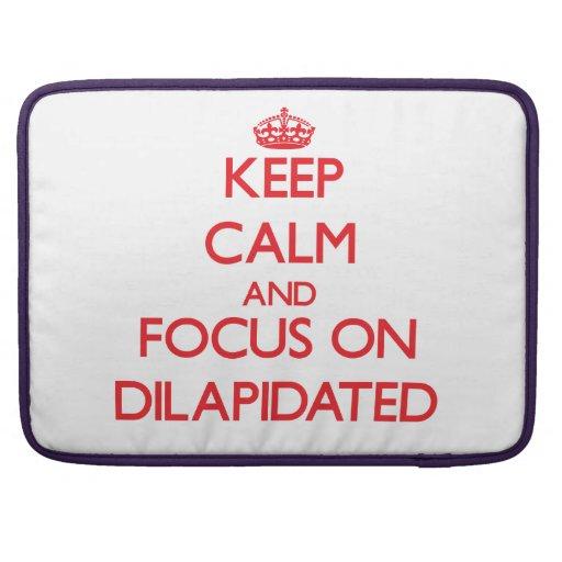 Keep Calm and focus on Dilapidated MacBook Pro Sleeve