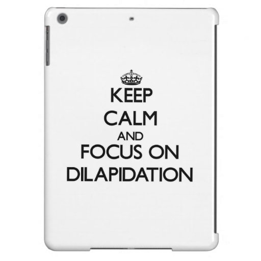 Keep Calm and focus on Dilapidation Cover For iPad Air