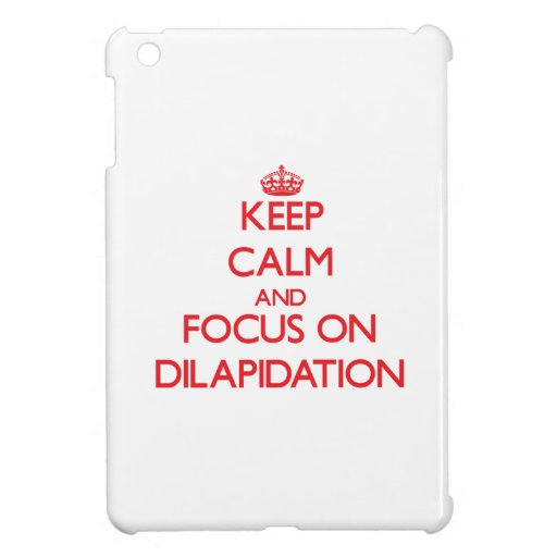 Keep Calm and focus on Dilapidation iPad Mini Cover