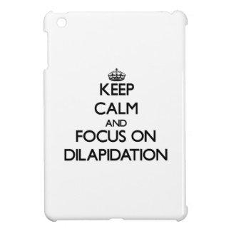 Keep Calm and focus on Dilapidation iPad Mini Covers