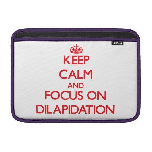 Keep Calm and focus on Dilapidation MacBook Sleeves