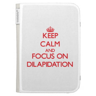 Keep Calm and focus on Dilapidation Kindle 3 Case