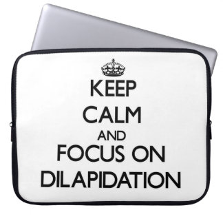Keep Calm and focus on Dilapidation Computer Sleeves