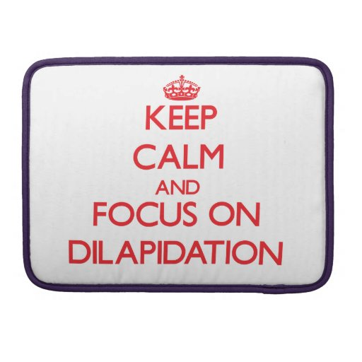 Keep Calm and focus on Dilapidation Sleeve For MacBook Pro