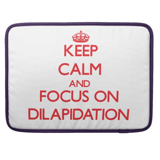 Keep Calm and focus on Dilapidation Sleeves For MacBook Pro