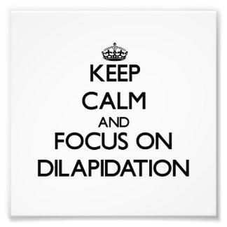 Keep Calm and focus on Dilapidation Art Photo