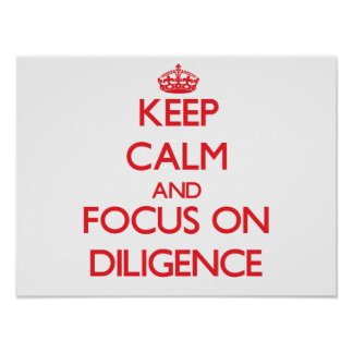 Keep Calm and focus on Diligence Posters