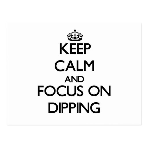 Keep Calm and focus on Dipping Post Card