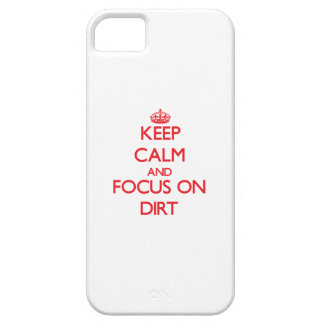 Keep Calm and focus on Dirt iPhone 5/5S Covers