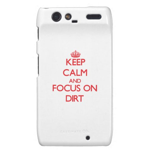 Keep Calm and focus on Dirt Motorola Droid RAZR Cases