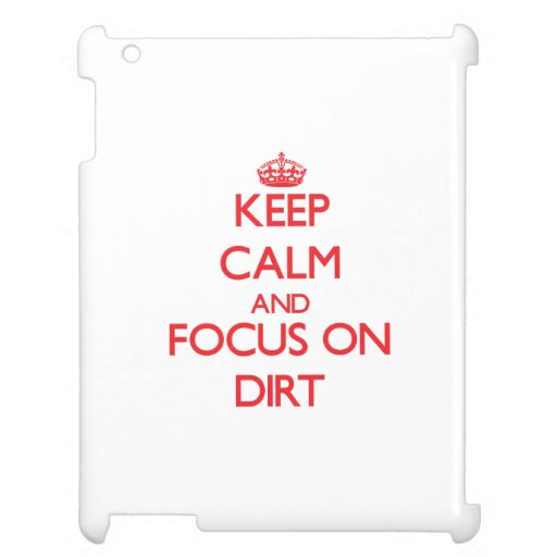 Keep Calm and focus on Dirt Case For The iPad 2 3 4