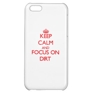 Keep Calm and focus on Dirt iPhone 5C Case