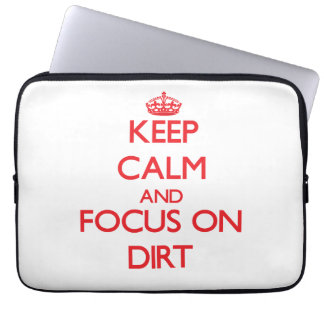 Keep Calm and focus on Dirt Laptop Computer Sleeve