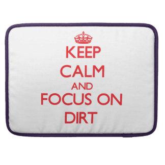 Keep Calm and focus on Dirt MacBook Pro Sleeve