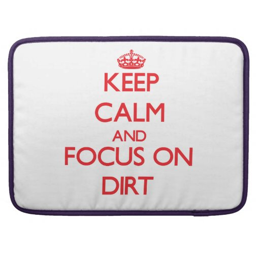 Keep Calm and focus on Dirt MacBook Pro Sleeve