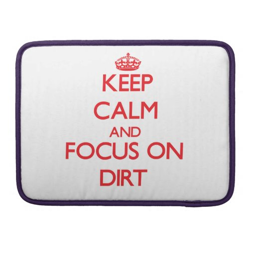 Keep Calm and focus on Dirt Sleeve For MacBook Pro